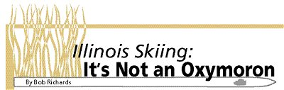 ILLINOIS SKIING:IT�S NOT AN OXYMORON